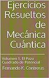 Ejercicios Resueltos de Mecánica Cuántica: Volumen 1. El Pozo Cuadrado de Potencial