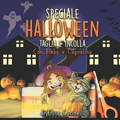 Speciale Halloween Taglia e Incolla, con Bimba e Cagnolino: Divertiti a ritagliare i travestimenti e le decorazioni e incollali negli scenari, libro di attività e giochi da 3 6 anni.