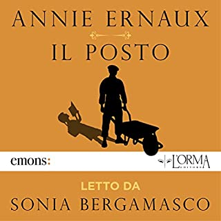 Il posto                   By:                                                                                                                                 Annie Ernaux                               Narrated by:                                                                                                                                 Sonia Bergamasco                      Length: 2 hrs and 12 mins     1 rating     Overall 5.0