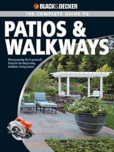 Black & Decker The Complete Guide to Patios & Walkways (Black & Decker Complete Guide)