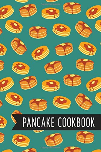 Pancake Cookbook: Recipe Cookbook to Write Down Your Delicious Pancake Recipes, 100 Pages, 6x9'', Quick and Easy Pancakes Recipes, The Pancake ... My Family Recipe Journal, Recipe Book,