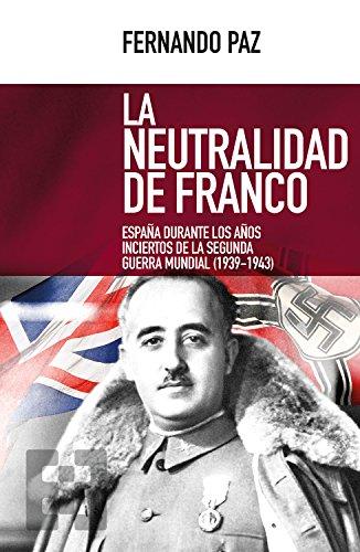 La neutralidad de Franco: España durante los años inciertos de la Segunda Guerra Mundial (1939-1943) (Nuevo Ensayo nº 26) eBook: Paz, Fernando: Amazon.es: Tienda Kindle