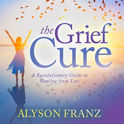 The Grief Cure: A Revolutionary Guide to Healing from the Loss of a Parent audiobook cover art