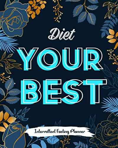 Diet Your Best: Intermittent Fasting Planner Record Your Calories Track Your Fasting And More