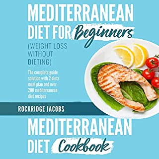 Mediterranean Diet (Weight Loss Without Dieting): This Book Includes: Diet for Beginners + Diet Cookbook the Complete Guide Solution with 2 Diets Meal Plan and Over 200 Recipes                   By:                                                                                                                                 Rockridge Jacobs                               Narrated by:                                                                                                                                 Skyler Morgan                      Length: 6 hrs and 45 mins     20 ratings     Overall 5.0