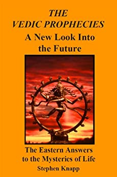 [Stephen Knapp]のThe Vedic Prophecies: A New Look into the Future. The Eastern Answers to the Mysteries of Life (English Edition)
