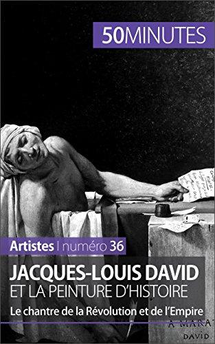 Jacques-Louis David et la peinture d'histoire: Le chantre de la Révolution et de l'Empire (Artistes t. 36) (French Edition)