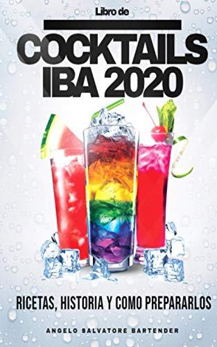 LIBRO DE COCKTAILS IBA 2020: Ingredientes, recetas, historia y cómo prepararlos.