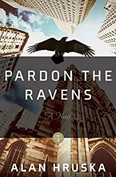 Pardon the Ravens: A Novel by [Alan Hruska]