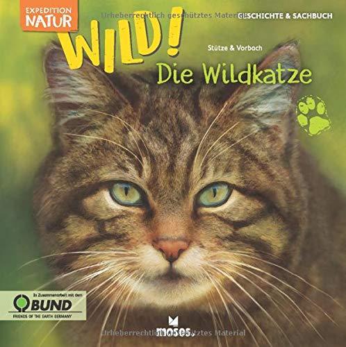 Expedition Natur: WILD! Die Wildkatze | Ein Kindersachbuch für Kinder ab 8 Jahren | Zum Lernen & Staunen über Tiere