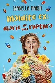 Maldito ex: Diario de una ruptura par Isabella Marín