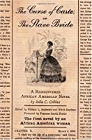 The Curse of Caste, or the Slave Bride: A Rediscovered African American Novel