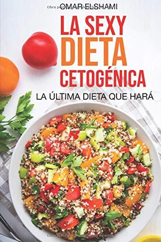 La Sexy Dieta Cetogénica: La Última Dieta que harás