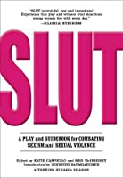 SLUT: A Play and Guidebook for Combating Sexism and Sexual Violence by Katie Cappiello Meg McInerney(2015-02-10)