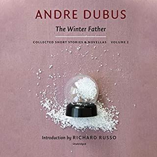 The Winter Father     The Collected Short Stories and Novellas of Andre Dubus, Volume 2              Written by:                                                                                                                                 Andre Dubus                               Narrated by:                                                                                                                                 Robert Fass,                                                                                        Joe Barrett,                                                                                        Bronson Pinchot,                   and others                 Length: 15 hrs and 36 mins     Not rated yet     Overall 0.0