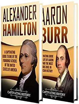 The Duel: A Captivating Guide to the Lives of Alexander Hamilton and Aaron Burr by [Captivating History]
