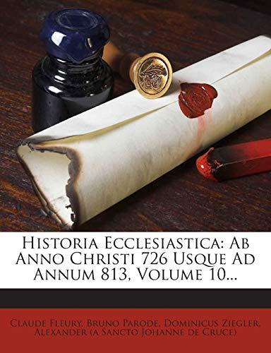 Historia Ecclesiastica: AB Anno Christi 726 Usque Ad Annum 813, Volume 10...
