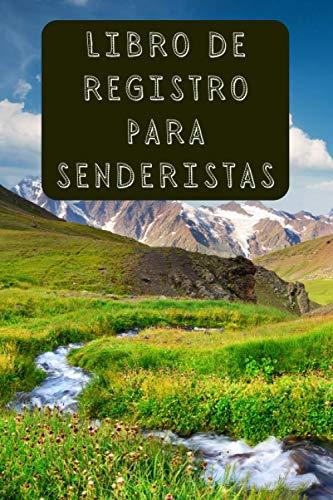 Libro De Registro Para Senderistas: Lleva Un Seguimiento De Todas Tus Rutas Y Excursiones - 120 Páginas Diseñadas Para Anotar Cada Detalle