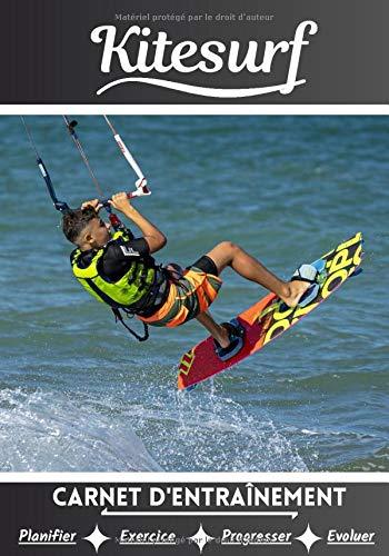Kitesurf Carnet d'entraînement: Cahier d'exercice pour progresser   Sport et passion pour le Kitesurf   Livre pour enfant ou adulte   Entraînement et apprentissage, cahier de sport  