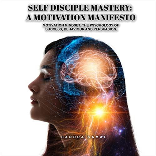 Listen Self Discipline Mastery: A Motivation Manifesto: Motivation Mindset: The Psychology of Success, Beha audio book