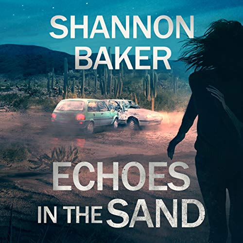 Echoes in the Sand: Michaela Sanchez Southwest Crime Thrillers, Book 1
