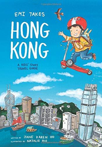 Emi Takes Hong Kong: A Kids' Story Travel Guide (Emi Travel Series)