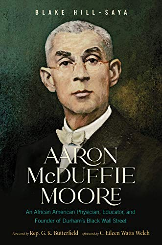 Aaron McDuffie Moore: An African American Physician, Educator, and Founder of Durham's Black Wall Street