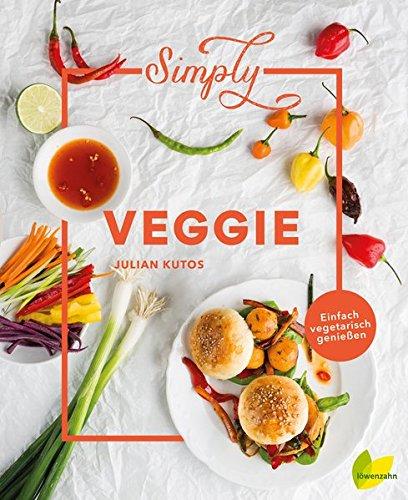 Simply Veggie: Einfach vegetarisch genießen