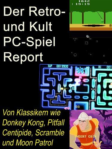 Der Retro- und Kult PC-Spiel Report: Von Klassikern wie Donkey Kong, Centipide, Scramble und Moon Patrol