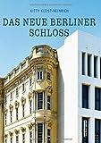 Das neue Berliner Schloss: Vom Stadtschloss zum Humboldt Forum - Kitty Kleist-Heinrich