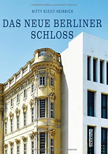 Das neue Berliner Schloss: Vom Stadtschloss zum Humboldt Forum