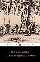 The Unfortunate Traveller and Other Works (Penguin English Library)