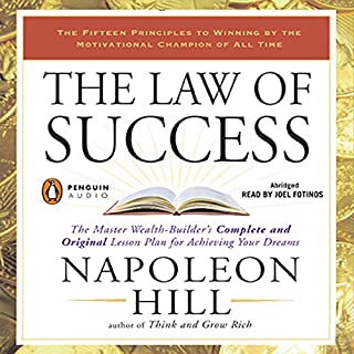 The Law of Success                   Written by:                                                                                                                                 Napoleon Hill                               Narrated by:                                                                                                                                 Joel Fontinos                      Length: 5 hrs and 58 mins     15 ratings     Overall 4.9