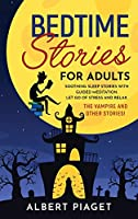Bedtime Stories for Adults: Soothing Sleep Stories with Guided Meditation. Let Go of Stress and Relax. Thе Vampire and other stories!