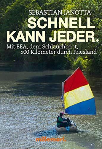 Schnell kann jeder.: Mit Bea, dem Schlauchboot, 500 Kilometer durch Friesland