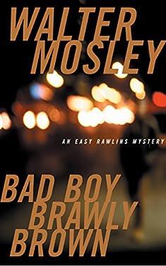 Bad Boy Brawly Brown: An Easy Rawlins Mystery
