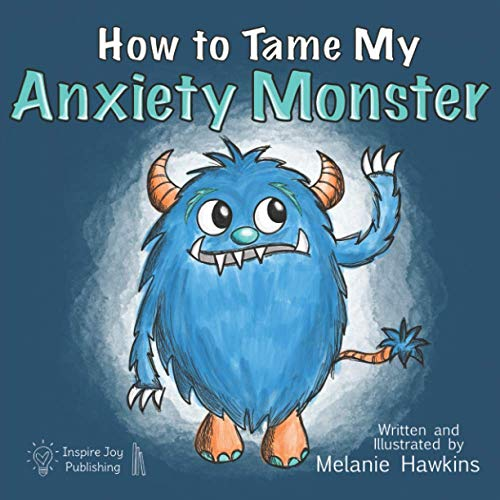 How To Tame My Anxiety Monster (Mindful Monster Collection)
