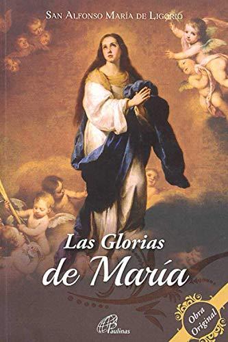 Las Glorias de María: Para amar más y mejor a la Santísima...