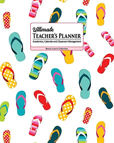Ultimate Teacher's Planner: Fun Flip Flops Themed Academics, Calendar and Classroom Management Tool for Kindergarten, Elementary, High School, and ... (2020-2021 Beach Lovers Collection, Band 7)