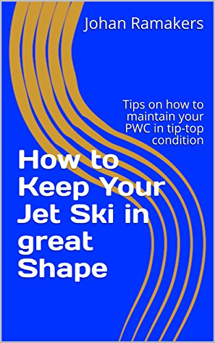How to Keep Your Jet Ski in great Shape: Tips on how to keep your PWC in tip-top condition (English Edition)