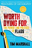 Marshall, T: Worth Dying for: The Power and Politics of Flags