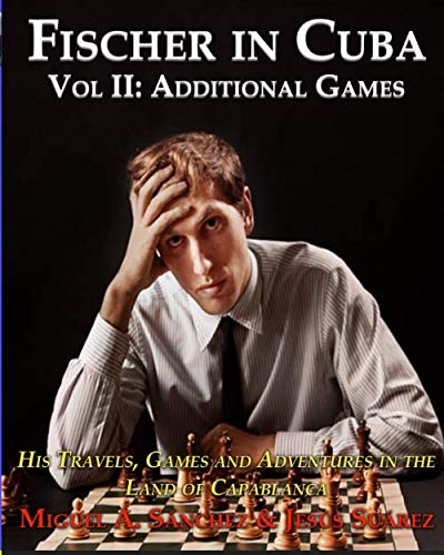 Compare Textbook Prices for Fischer in Cuba Vol II: His Travels, Games, and Adventures in the Land of Capablanca. Vol II: Additional Games  ISBN 9780578645100 by Sanchez, Miguel A.,Suarez, Jesus