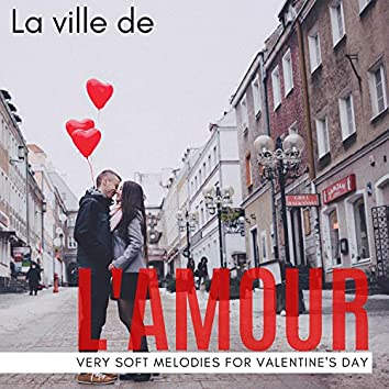 La Ville De L'amour - Very Soft Melodies For Valentine's Day