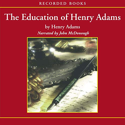 The Education of Henry Adams                   De :                                                                                                                                 Henry Adams                               Lu par :                                                                                                                                 John McDonough                      Durée : 21 h et 17 min     Pas de notations     Global 0,0