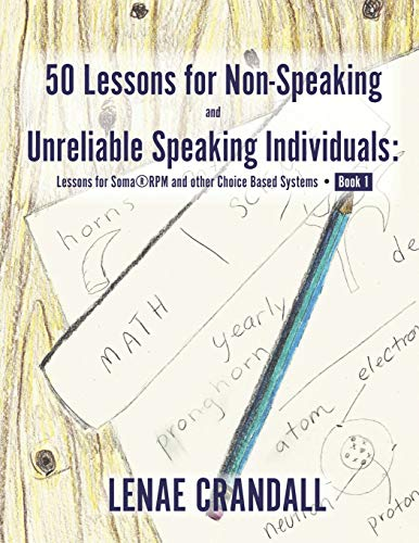 50 Lessons for Non-Speaking and Unreliable Speaking Individuals: Lessons for Soma®RPM and other Choice Based Systems--Book 1