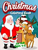 Christmas Coloring Book For Kids Ages 4-8: Fun Coloring Activities With Santa Claus, Reindeer, Snowmen For Boys, Girls And Children