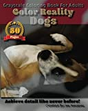 Dogs - Color Reality: Grayscale Coloring Book For Adults