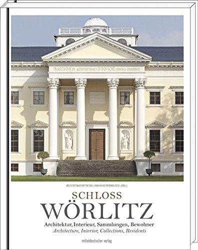 Schloss Wörlitz: Das Landhaus des Fürsten Franz von Anhalt-Dessau (1740 - 1817)