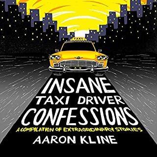 Insane Taxi Driver Confessions                   Written by:                                                                                                                                 Aaron Kline                               Narrated by:                                                                                                                                 Ryan Francona                      Length: 3 hrs and 7 mins     Not rated yet     Overall 0.0