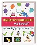 Kreative Projekte mit Scratch supereasy programmieren (Programmieren supereasy)